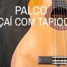 Palco Açai com Tapioca – CBB 2017