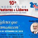 10º Encontro de Pastores e Líderes da Cobapa e Congresso das Esposas de Pastores Batista da Cobapa