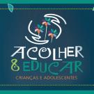 ACOLHER E EDUCAR