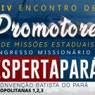 Encontro de Promotores e Congresso Missionário marcam a abertura da Campanha de Missões Estaduais da Cobapa