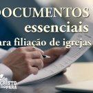 Documentos essenciais para filiação de igrejas